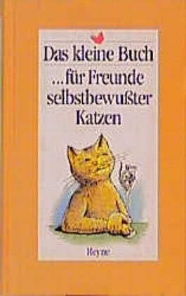 Das kleine Buch für Freunde selbstbewußter Katzen