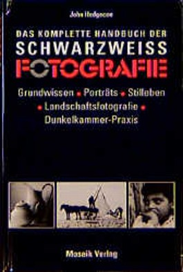 Das komplette Handbuch der Schwarz - Weiß - Fotografie