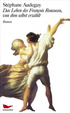 Das Leben des François Rousseau, von ihm selbst erzählt