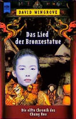 Das Lied der Bronzestatue. Die elfte Chronik des Chung Kuo