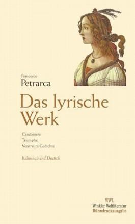 Das lyrische Werk - Canzoniere /Triumphe /Verstreute Gedichte / Das lyrische Werk