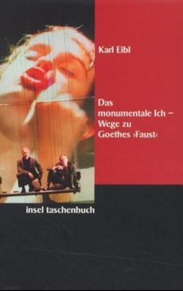 Das monumentale Ich - Wege zu Goethes 'Faust'