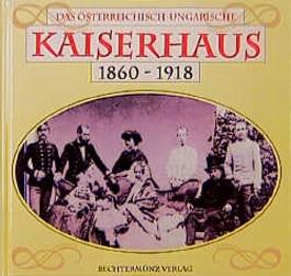 Das österreichisch-ungarische Kaiserhaus 1860-1918