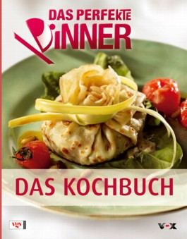 Das Perfekte Dinner - Das Kochbuch