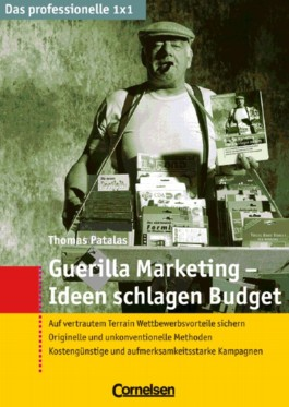 Das professionelle 1 x 1 / Guerilla-Marketing - Ideen schlagen Budget