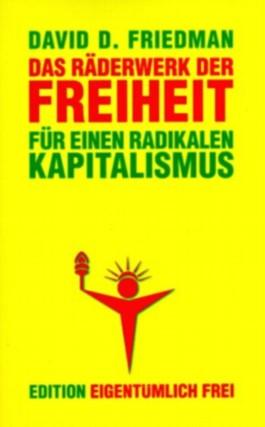 Das Räderwerk der Freiheit. Für einen radikalen Kapitalismus