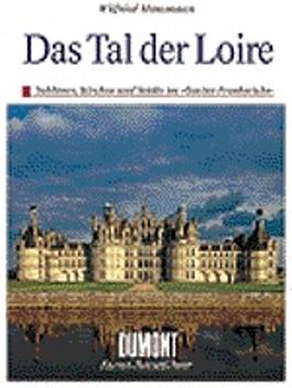 Das Tal der Loire. Kunst - Reiseführer. Schlösser, Kirchen und Städte im 'Garten Frankreichs'