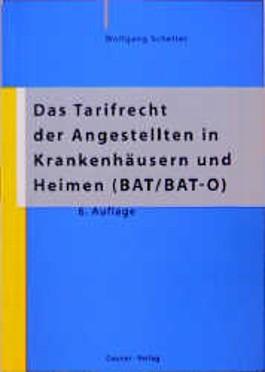 Das Tarifrecht der Angestellten in Krankenhäusern und Heimen ( BAT / BAT- O)