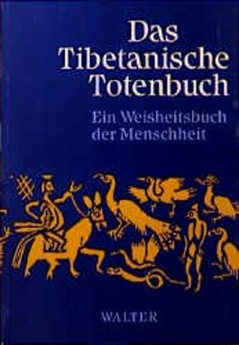 Das Tibetanische Totenbuch. Oder Die Nachtod-Erfahrungen auf der Bardo-Stufe