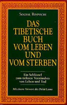 Das Tibetische Buch vom Leben und Sterben.
