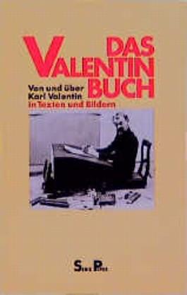 Das Valentin-Buch. Von und über Karl Valentin in Texten und Bildern