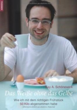 Das Weiße ohne das Gelbe - Wie ich mit dem richtigen Frühstück 50 Kilo abgenommen habe