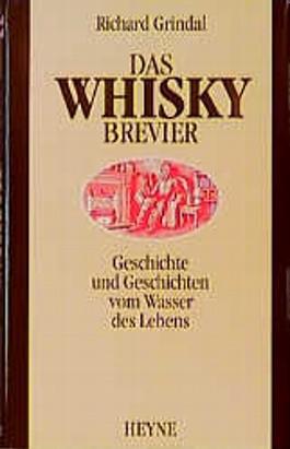Das Whisky- Brevier. Geschichte und Geschichten vom Wasser des Lebens