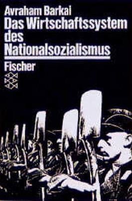 Das Wirtschaftssystem des Nationalsozialismus