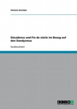 Décadence und Fin de siècle im Bezug auf den Dandysmus