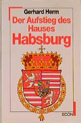 Der Aufstieg des Hauses Habsburg. Glanz und Niedergang des Hauses Habsburg, 2 Bde.