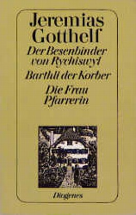 Der Besenbinder von Rychiswyl. Barthli der Korber. Die Frau Pfarrerin