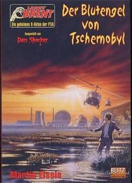 Der Blutengel von Tschernobyl. (Larry Brent - Die geheimen X-Akten der PSA)