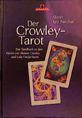 Der Crowley-Tarot. Das Handbuch zu den Karten von Aleister Cowley und Lady Frieda Harris mit Crowley-Tarot-Deck