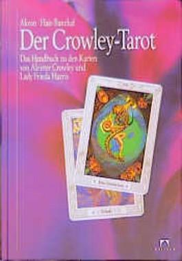 Der Crowley-Tarot. Das Handbuch zu den Karten von Aleister Crowley und Lady Frieda Harris