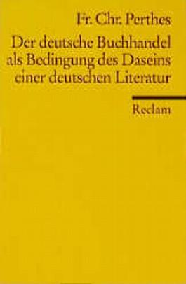Der deutsche Buchhandel als Bedingung des Daseins einer deutschen Literatur