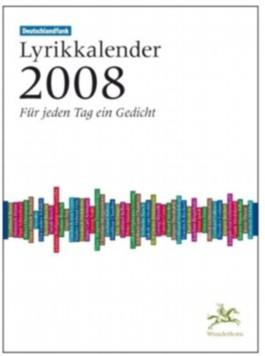 Der Deutschlandfunk-Lyrikkalender 2008. Für jeden Tag ein Gedicht