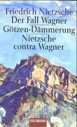 Der Fall Wagner; Götzendämmerung; Nietzsche contra Wagner