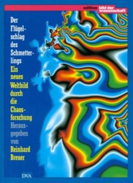 Der Flügelschlag des Schmetterlings. Ein neues Weltbild durch die Chaosforschung.