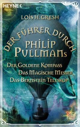 Der Führer durch Phillip Pullmans Der Goldene Kompass /Das Magische Messer /Das Bernstein-Teleskop