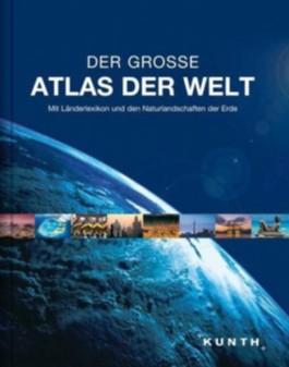KUNTH Weltatlas, Der grosse Atlas der Welt, Mit Länderlexikon und den Naturlandschaften der Erde