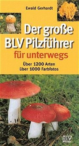 Der große BLV Pilzführer für unterwegs. Über 1200 Arten - über 1000 Farbphot