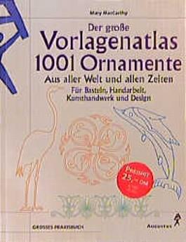 Der große Vorlagenatlas - 1001 Ornamente aus aller Welt und allen Zeiten - Für