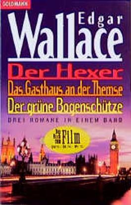 Der Hexer / Das Gasthaus an der Themse / Der grüne Bogenschütze. Drei klassische Krimis in einem Band.
