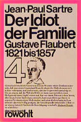 Der Idiot der Familie, Gustave Flaubert 1821-1857. Bd.4