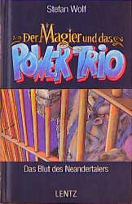 Der Magier und das Power-Trio, Bd.6, Das Blut des Neandertalers