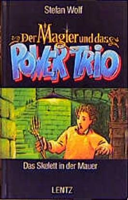 Der Magier und das Power-Trio, Bd.7, Das Skelett in der Mauer