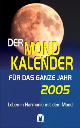 Der Mondkalender für das ganze Jahr 2005. Leben in Harmonie mit dem Mond