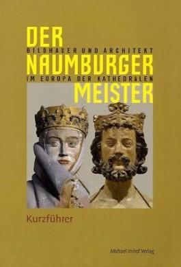 Der Naumburger Meister - Bildhauer und Architekt im Europa der Kathedralen
