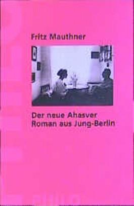 Der neue Ahasver. Roman aus Jung- Berlin