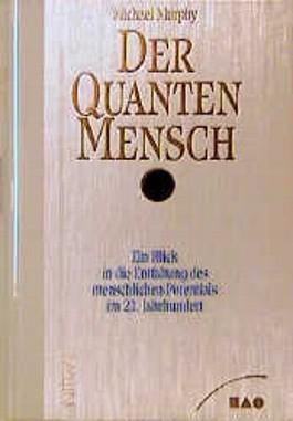 Der QuantenMensch / Ein Blick in die Entfaltung des menschlichen Potentials im 21. Jahrhundert