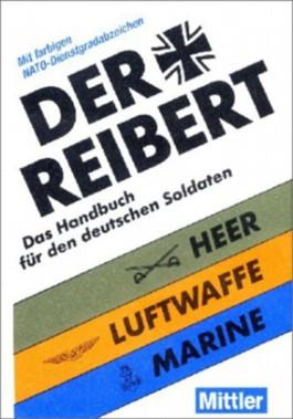 Der Reibert. Das Handbuch für den deutschen Soldaten Heer-Luftwaffe-Marine