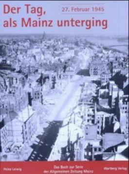 Der Tag, als Mainz unterging: 27. Februar 1945