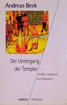 Der Untergang der Templer. Größter Justizmord des Mittelalters?