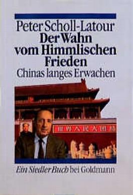 Der Wahn vom Himmlischen Frieden. Chinas langes Erwachen. ( Siedler- Buch).