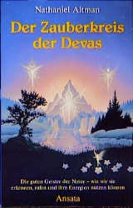 Der Zauberkreis der Devas. Die guten Geister der Natur - wie wir sie erkennen, rufen und ihre Energien nutzen können