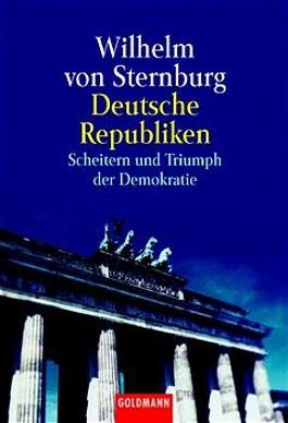 Deutsche Republiken. Scheitern und Triumph der Demokratie.