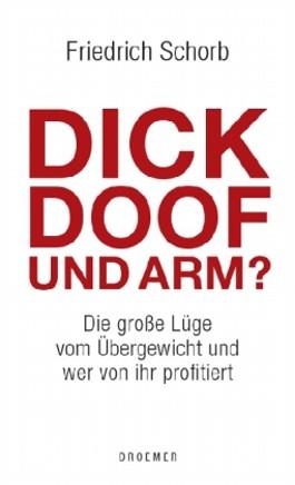 Dick, doof und arm