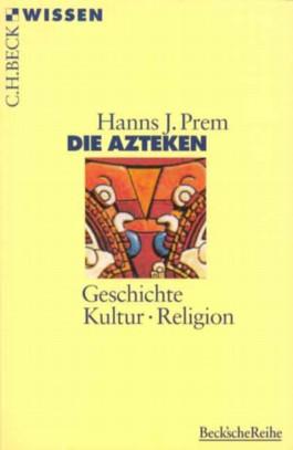 Die Azteken. Geschichte - Kultur - Religion