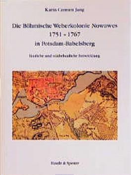 Die Böhmische Weberkolonie Nowawes 1751-1767 in Potsdam-Babelsberg