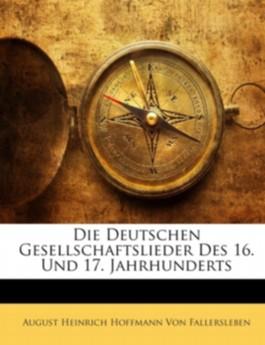 Die Deutschen Gesellschaftslieder Des 16. Und 17. Jahrhunderts